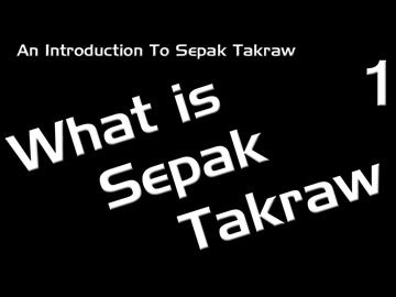An Introduction to Sepak Takraw – #1 What is Sepak Takraw